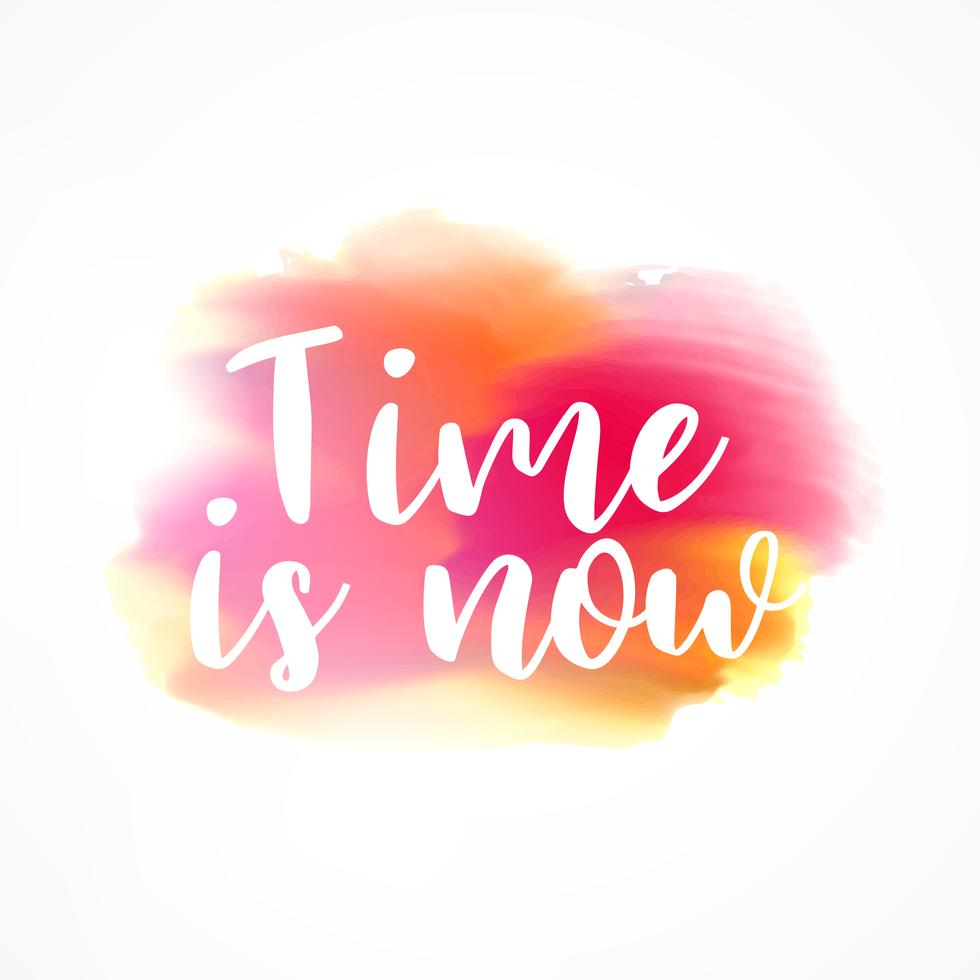 Watercolor Ink Paint Effect With Time Is Now Message Vector